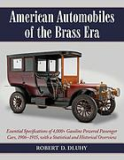 American automobiles of the brass era : essential specifications of 4,000+ gasoline powered passenger cars, 1906-1915, with a statistical and historical overview
