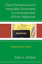 Class formations and inequality structures in contemporary African migration : evidence from Ghana