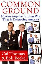 Common ground : how to stop the partisan war that is destroying America