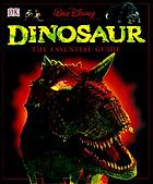 Walt Disney Pictures presents dinosaur, the essential guide.