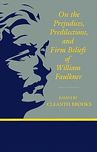On the prejudices, predilections, and firm beliefs of William Faulkner : essays