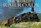 The world's railroads : the history and development of rail transport
