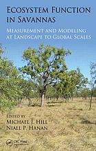 Ecosystem function in Savannas : measurement and modeling at landscape to global scales