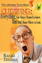 Quizzing, everything you always wanted to know, but didn't know where to look : the ultimate trivia book