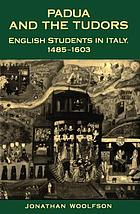 Padua and the Tudors : English students in Italy, 1485-1603