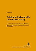 Religion in dialogue with late modern society : a constructive contribution to a Christian spirituality informed by Buddhist-Christian encounters