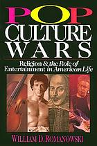 Pop culture wars : religion & the role of entertainment in American life