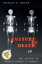 Culture of death : the assault on medical ethics in America