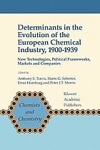 Determinants in the Evolution of the European Chemical Industry, 1900-1939 : New Technologies, Political Frameworks, Markets and Companies