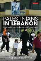 Palestinians in Lebanon : long-term displacement and refugee coping mechanisms