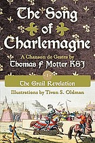The Song of Charlemagne : a chanson de Gestes. Book one. The grail revelation