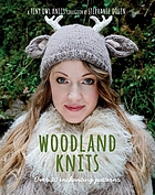 Woodland knits : over 20 enchanting patterns : a Tiny Owl Knits collection