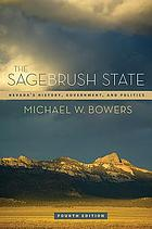 The Sagebrush State : Nevada's history, government, and politics