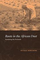 Roots in the African dust : sustaining the sub-Saharan drylands