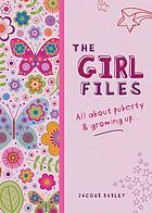 Girl files : all about puberty & growing up