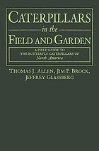 Caterpillars in the field and garden : a field guide to the butterfly caterpillars of North America
