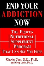 End your addiction now : the proven nutritional supplement program that can set you free