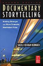 Documentary storytelling : making stronger and more dramatic nonfiction films