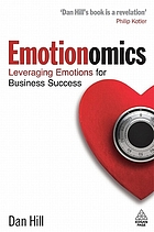 Emotionomics : leveraging emotions for business success
