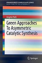 Green approaches to asymmetric catalytic synthesis