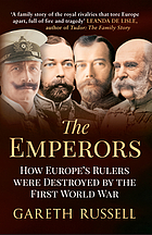 The emperors : how Europe's rulers were destroyed by the First World War