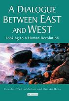 A dialogue between East and West : looking to a human revolution