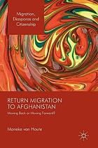 Return migration to Afghanistan : moving back or moving forward?