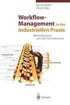 Workflow-Management in der industriellen Praxis : vom Buzzword zum High-Tech-Instrument
