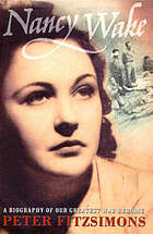 Nancy Wake : a biography of our greatest war heroine