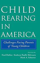 Child rearing in America : challenges facing parents with young children