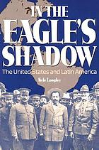 In the eagle's shadow : the United States and Latin America