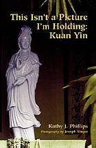 This isn't a picture I'm holding : Kuan Yin