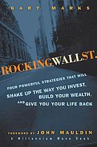 Rocking Wall Street : four powerful strategies that will shake-up the way you invest, build your wealth and give you your life back
