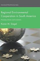 Regional environmental cooperation in South America : processes, drivers and constraints