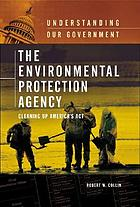 The Environmental Protection Agency : cleaning up America's act