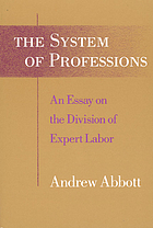 The system of professions : an essay on the division of expert labor
