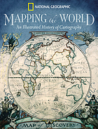 Mapping the world : an illustrated history of cartography