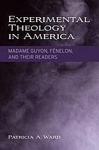 Experimental theology in America : Madame Guyon, Fénelon, and their readers