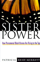 Sister power : how phenomenal Black women are rising to the top