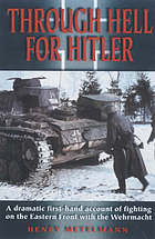 Through hell for Hitler : the dramatic first-hand account of fighting on the Eastern Front with the Wehrmacht in World War II