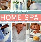 Step-by-step home spa : do-it-yourself beauty treatments for total well-being--with 70 photographs