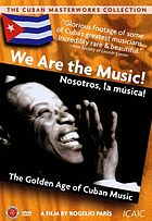 We are the music! = Nosotros, la música! : the Golden Age of Cuban music