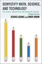Demystify math, science, and technology : creativity, innovation, and problem solving