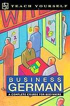 Business German : a complete course for beginners
