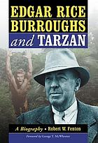 Edgar Rice Burroughs and Tarzan : a biography of the author and his creation