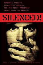 Silenced! : academic freedom, scientific inquiry, and the First Amendment under siege in America