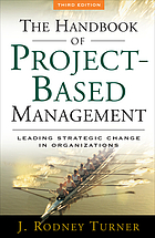 The handbook of project-based management : leading strategic change in organizations
