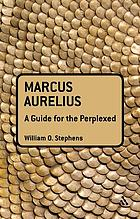 Marcus Aurelius : a guide for the perplexed