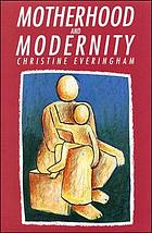 Motherhood and modernity : an investigation into the rational dimension of mothering