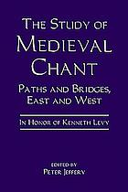 The study of medieval chant : paths and bridges, east and west : in honor of Kenneth Levy
